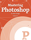 Mastering Photoshop: Volume 1